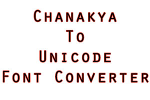 chanakya to unicode font converter Online and Download
