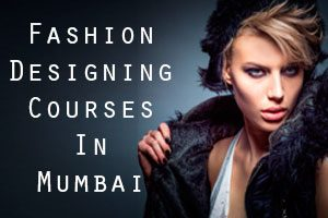 Fashion Designing courses in Mumbai