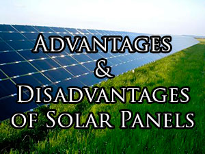 solar energy advantages and disadvantages of solar panels