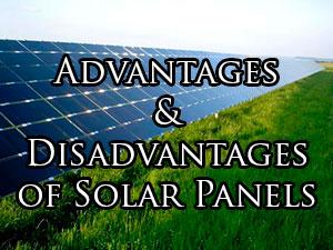 solar energy advantages and disadvantages of solar panels